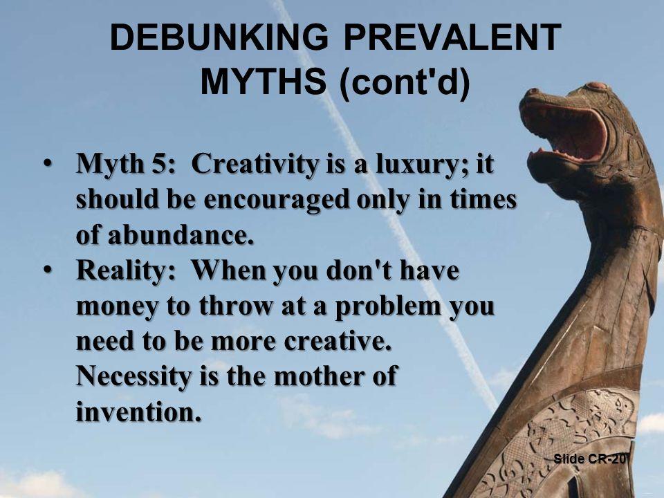 Myth 5: Creativity is a luxury; it should be encouraged only in times of abundance. Myth 5: Creativity is a luxury; it should be encouraged only in ti