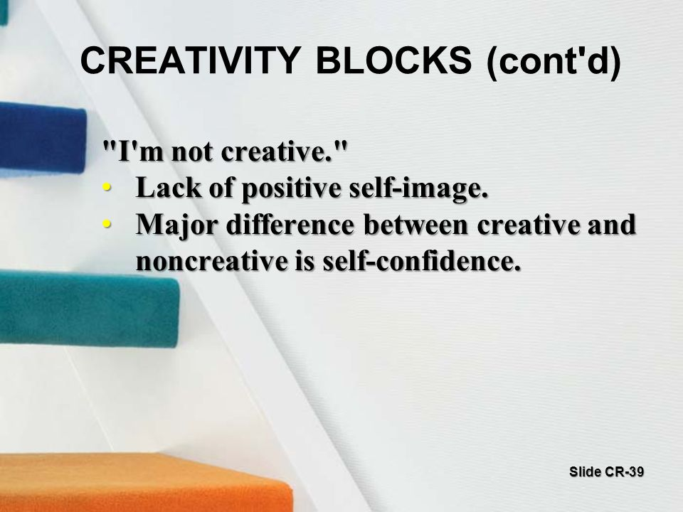 I m not creative. Lack of positive self-image. Lack of positive self-image.