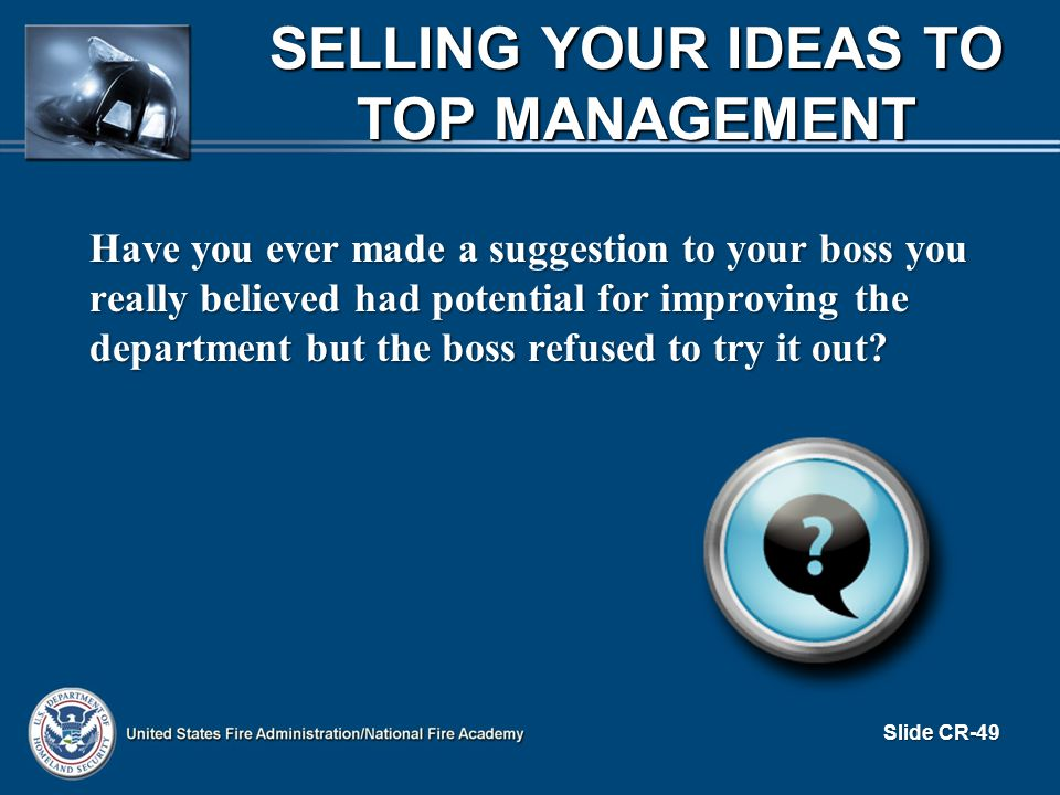 Have you ever made a suggestion to your boss you really believed had potential for improving the department but the boss refused to try it out? SELLIN