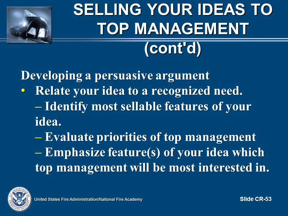 Developing a persuasive argument Relate your idea to a recognized need. Relate your idea to a recognized need. – Identify most sellable features of yo