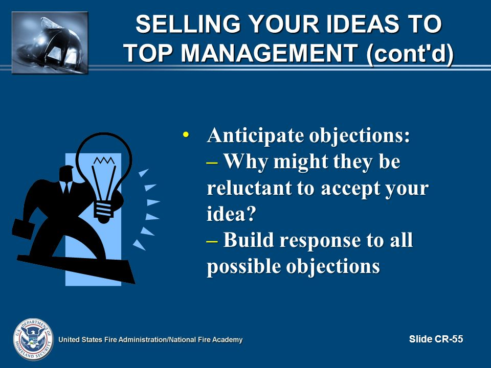 Anticipate objections: Anticipate objections: – Why might they be reluctant to accept your idea? – Build response to all possible objections Slide CR-