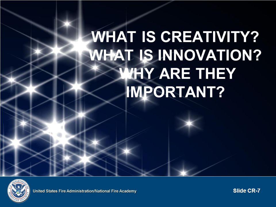 DEFINITIONS Creativity--ability to produce original ideas Creativity--ability to produce original ideas Innovation--ability to improve a present practice, method, or product Innovation--ability to improve a present practice, method, or product Slide CR-8
