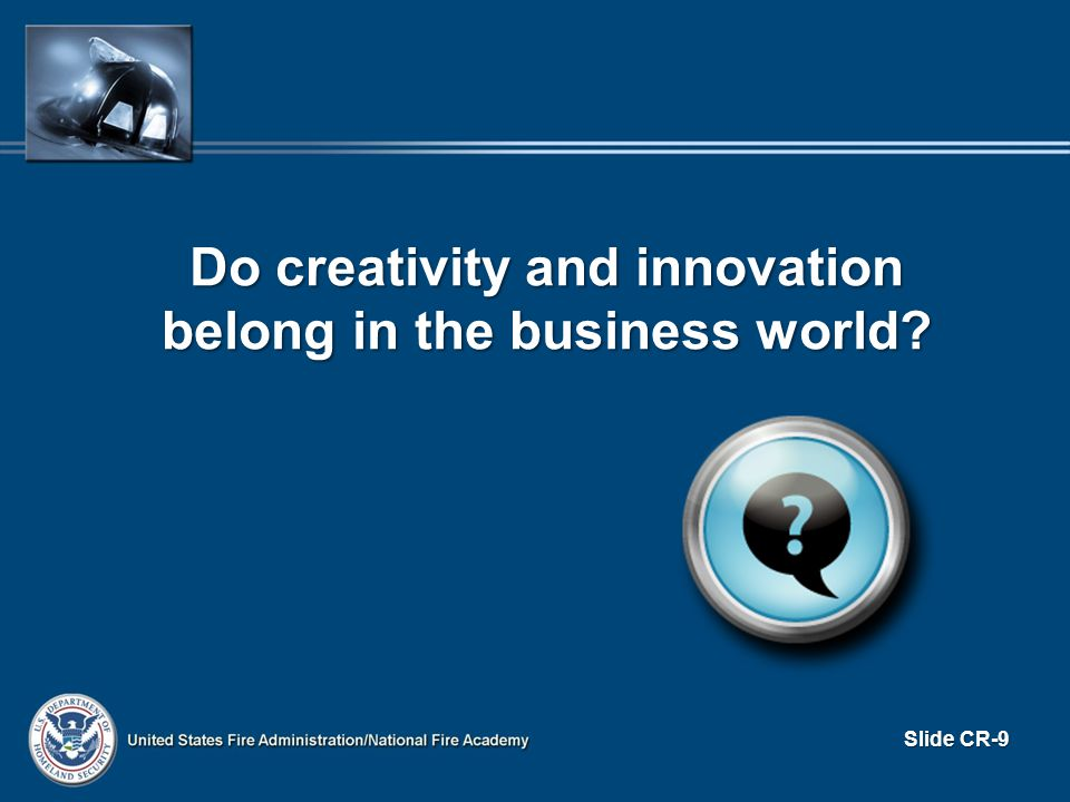 Do creativity and innovation belong in the business world? Slide CR-9