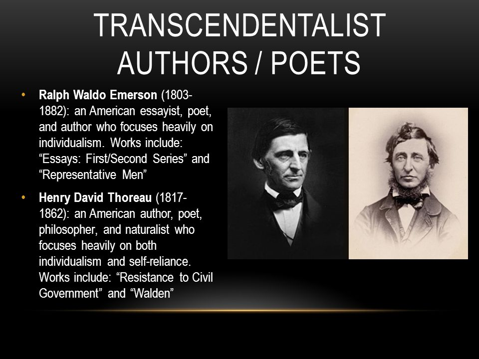 Ralph Waldo Emerson (1803- 1882): an American essayist, poet, and author who focuses heavily on individualism.