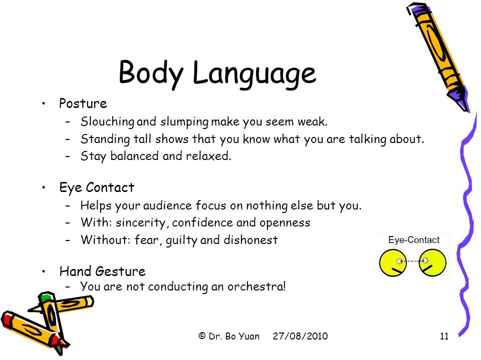 Body Language Posture –Slouching and slumping make you seem weak.