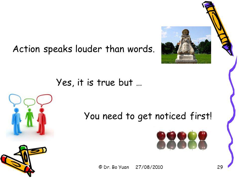 © Dr. Bo Yuan 27/08/201029 Action speaks louder than words.