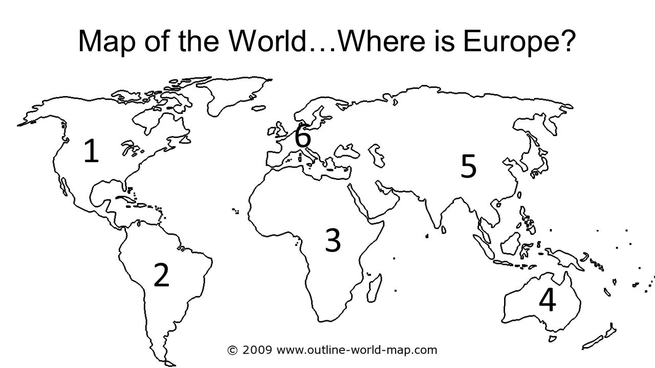 Map of the World…Where is Europe? 1 2 3 4 5 6