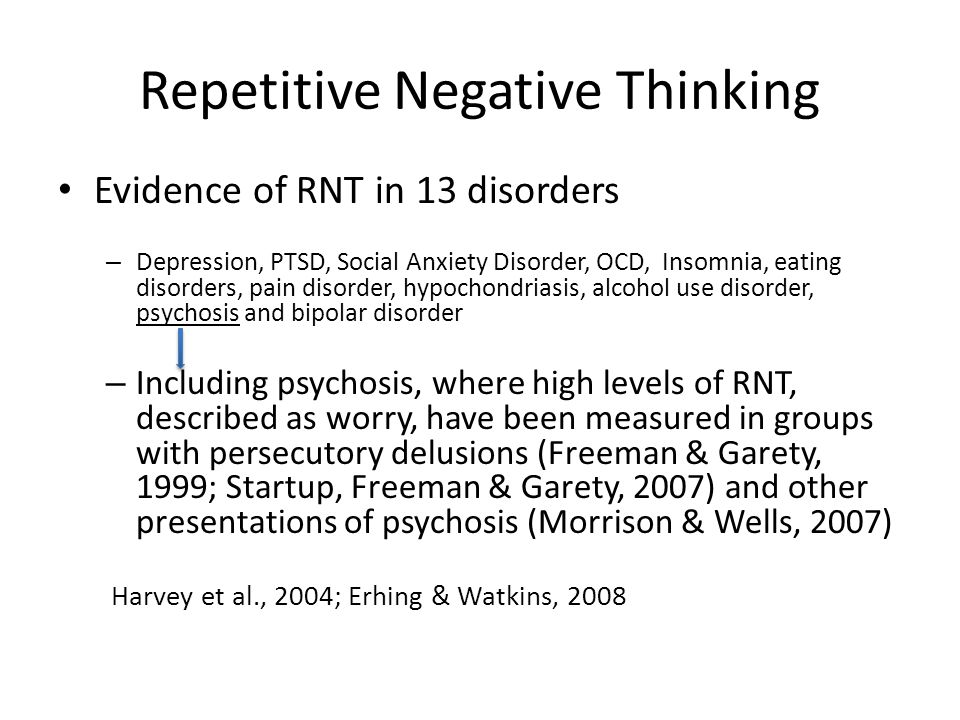 Repetitive Negative Thinking Evidence of RNT in 13 disorders – Depression, PTSD, Social Anxiety Disorder, OCD, Insomnia, eating disorders, pain disord