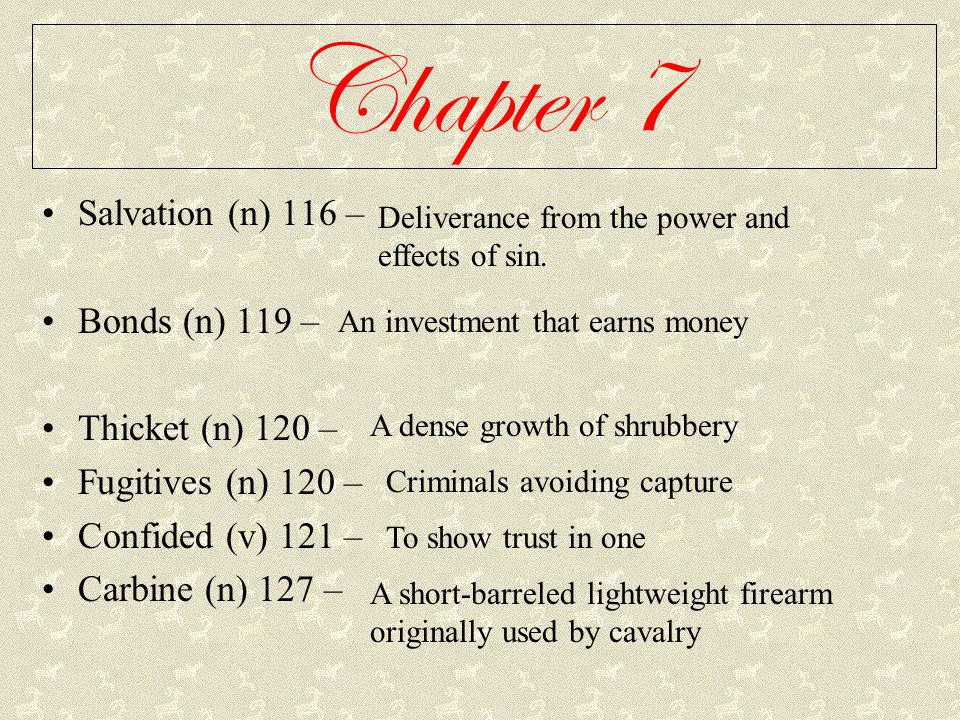 Chapter 7 Salvation (n) 116 – Bonds (n) 119 – Thicket (n) 120 – Fugitives (n) 120 – Confided (v) 121 – Carbine (n) 127 – Deliverance from the power an