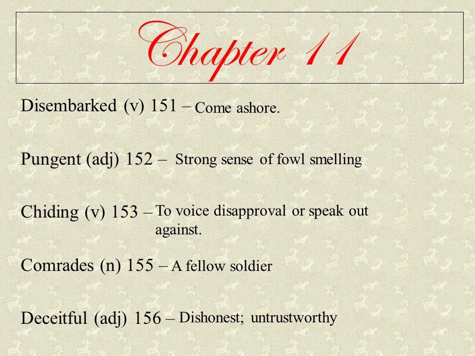 Chapter 11 Disembarked (v) 151 – Pungent (adj) 152 – Chiding (v) 153 – Comrades (n) 155 – Deceitful (adj) 156 – Come ashore. Strong sense of fowl smel