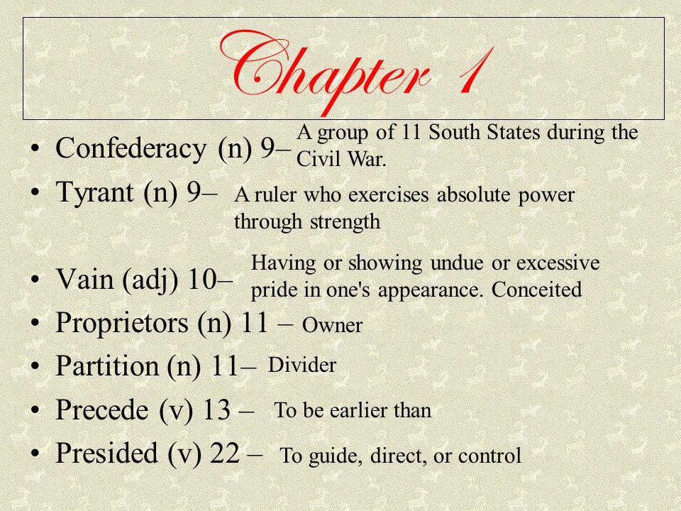 Chapter 1 Confederacy (n) 9– Tyrant (n) 9– Vain (adj) 10– Proprietors (n) 11 – Partition (n) 11– Precede (v) 13 – Presided (v) 22 – A group of 11 Sout