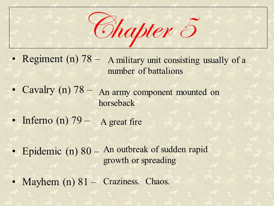 Chapter 5 Regiment (n) 78 – Cavalry (n) 78 – Inferno (n) 79 – Epidemic (n) 80 – Mayhem (n) 81 – A military unit consisting usually of a number of batt
