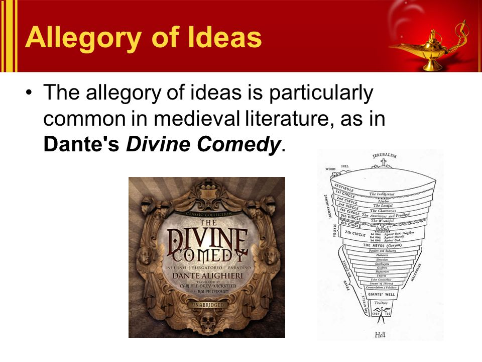 Allegory of Ideas The allegory of ideas is particularly common in medieval literature, as in Dante's Divine Comedy.