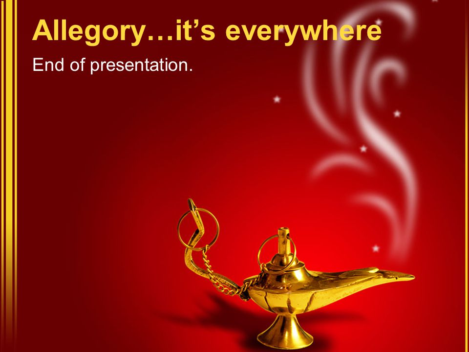 Allegory…it's everywhere End of presentation.