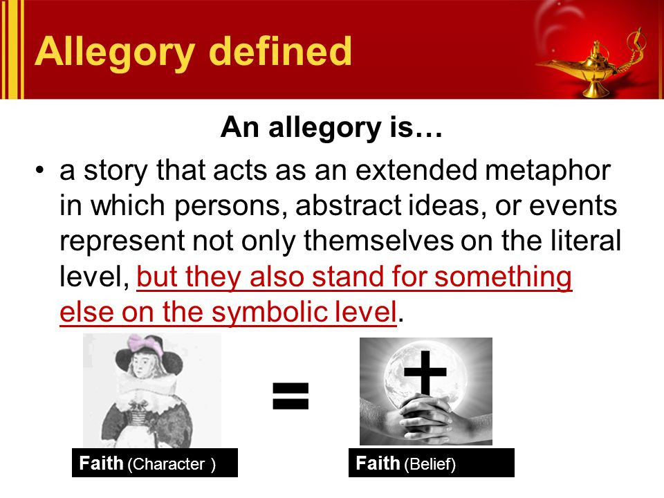 Allegory defined An allegory is… a story that acts as an extended metaphor in which persons, abstract ideas, or events represent not only themselves o
