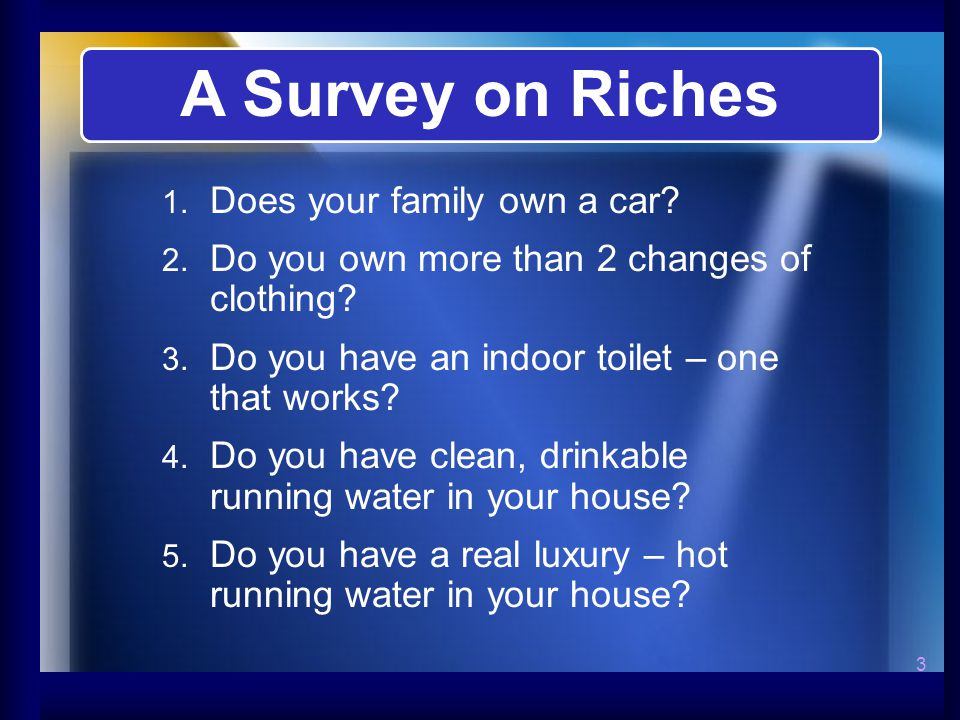3   Does your family own a car.  Do you own more than 2 changes of clothing.
