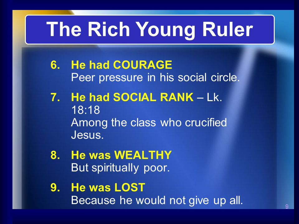 9 6.He had COURAGE Peer pressure in his social circle. 7.He had SOCIAL RANK – Lk. 18:18 Among the class who crucified Jesus. 8.He was WEALTHY But spir