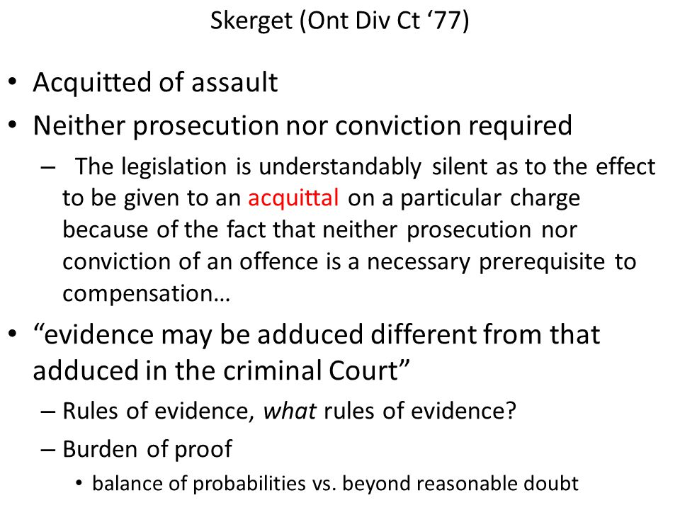 Skerget (Ont Div Ct '77) Acquitted of assault Neither prosecution nor conviction required – The legislation is understandably silent as to the effect