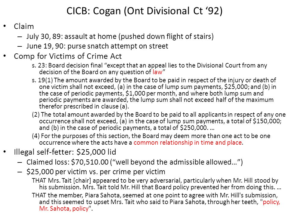 CICB: Cogan (Ont Divisional Ct '92) Claim – July 30, 89: assault at home (pushed down flight of stairs) – June 19, 90: purse snatch attempt on street