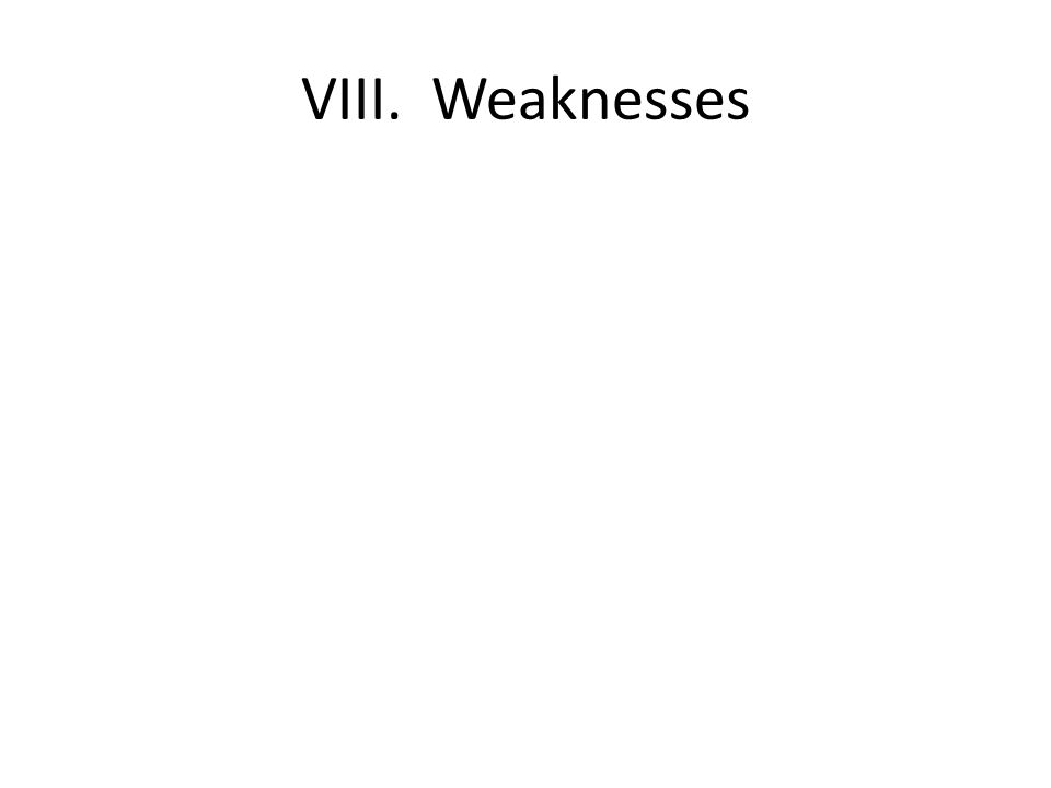 VIII. Weaknesses