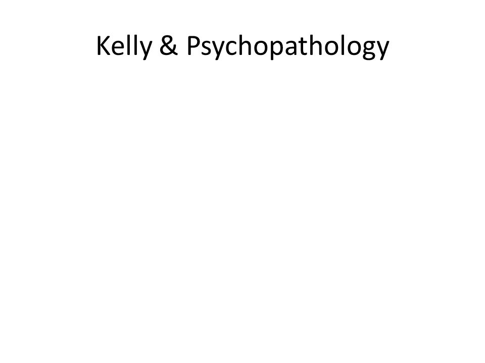 Kelly & Psychopathology