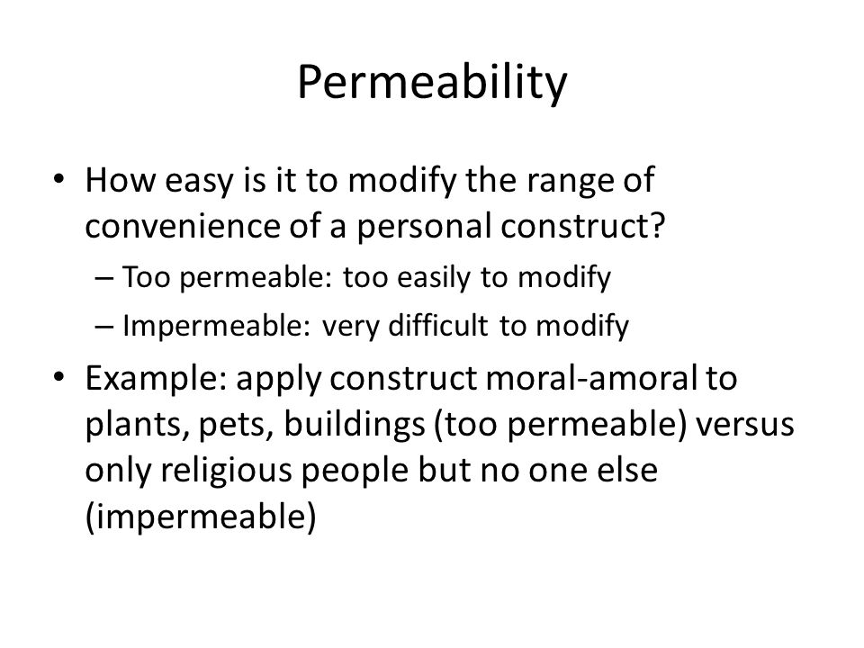 Permeability How easy is it to modify the range of convenience of a personal construct.