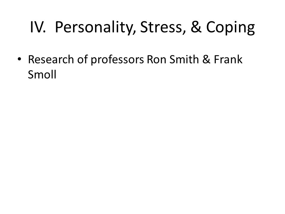 IV. Personality, Stress, & Coping Research of professors Ron Smith & Frank Smoll