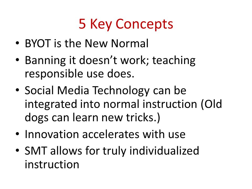5 Key Concepts BYOT is the New Normal Banning it doesn't work; teaching responsible use does.