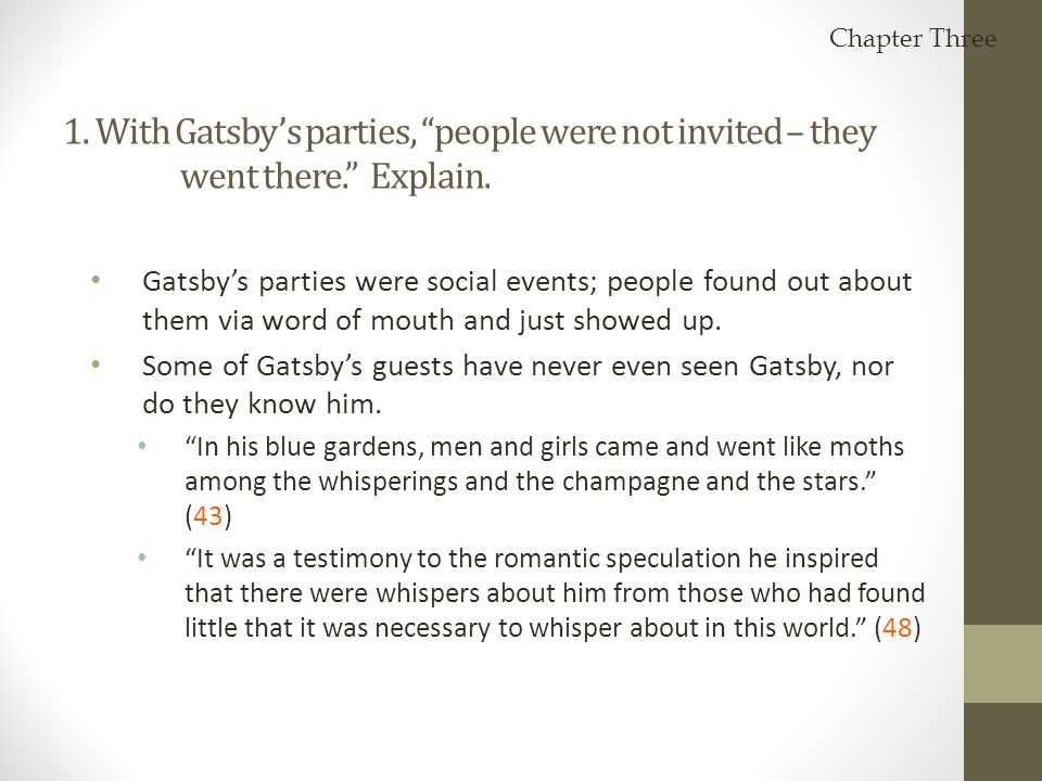 Gatsby's parties were social events; people found out about them via word of mouth and just showed up. Some of Gatsby's guests have never even seen Ga