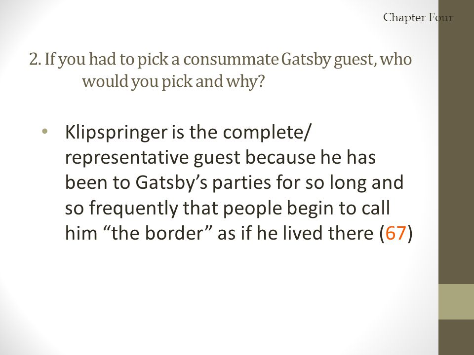 2. If you had to pick a consummate Gatsby guest, who would you pick and why? Klipspringer is the complete/ representative guest because he has been to
