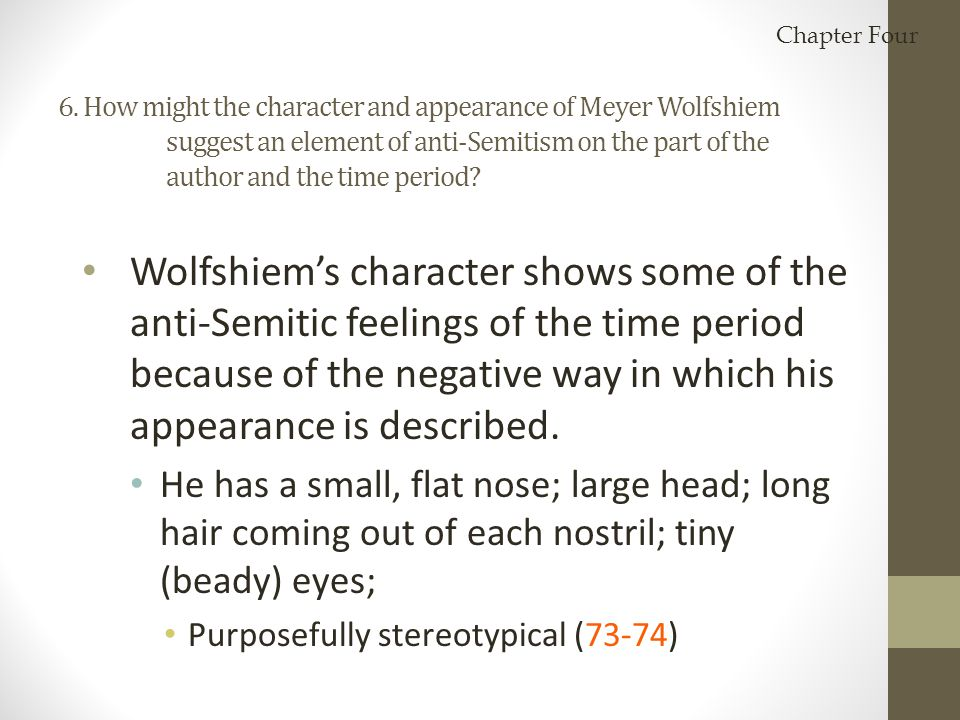 6. How might the character and appearance of Meyer Wolfshiem suggest an element of anti-Semitism on the part of the author and the time period? Wolfsh
