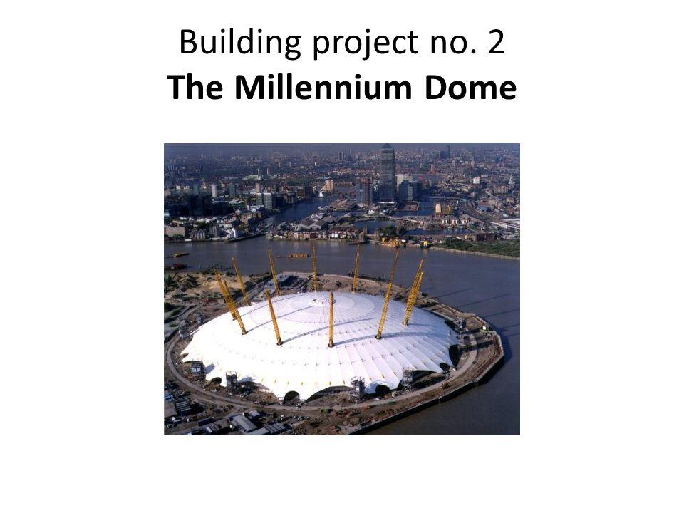 Building project no. 2 The Millennium Dome