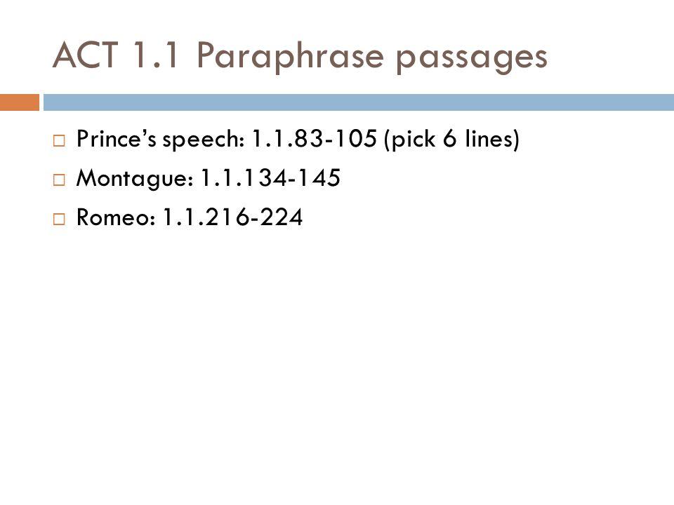 ACT 1.1 Paraphrase passages  Prince's speech: 1.1.83-105 (pick 6 lines)  Montague: 1.1.134-145  Romeo: 1.1.216-224