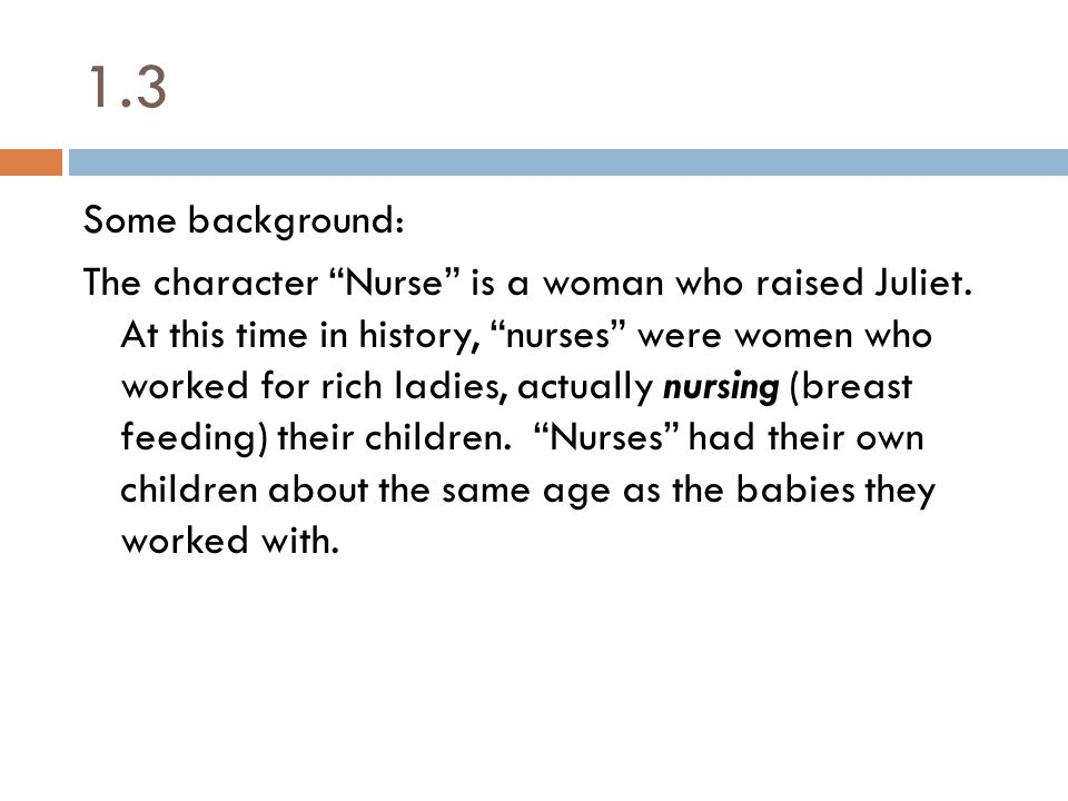 1.3 Some background: The character Nurse is a woman who raised Juliet.