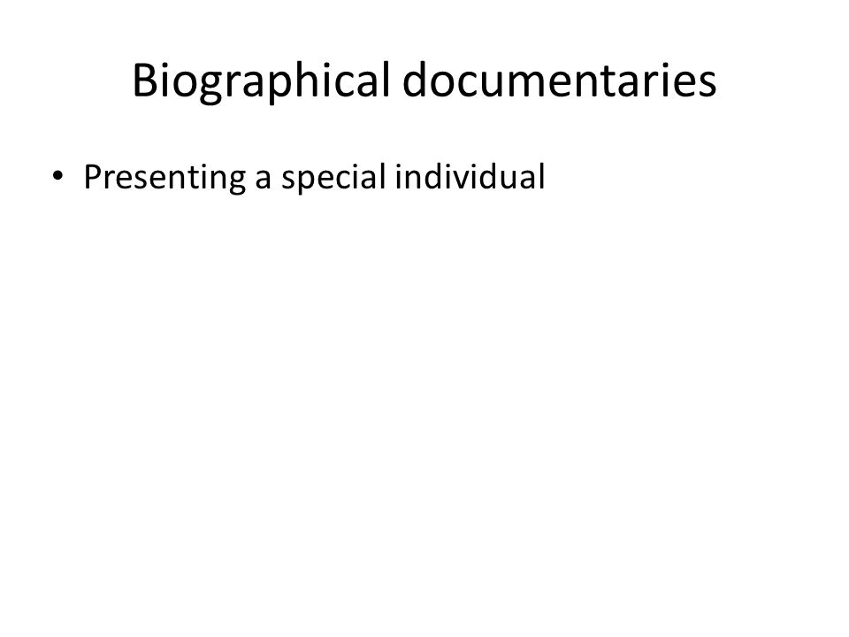 Biographical documentaries Presenting a special individual