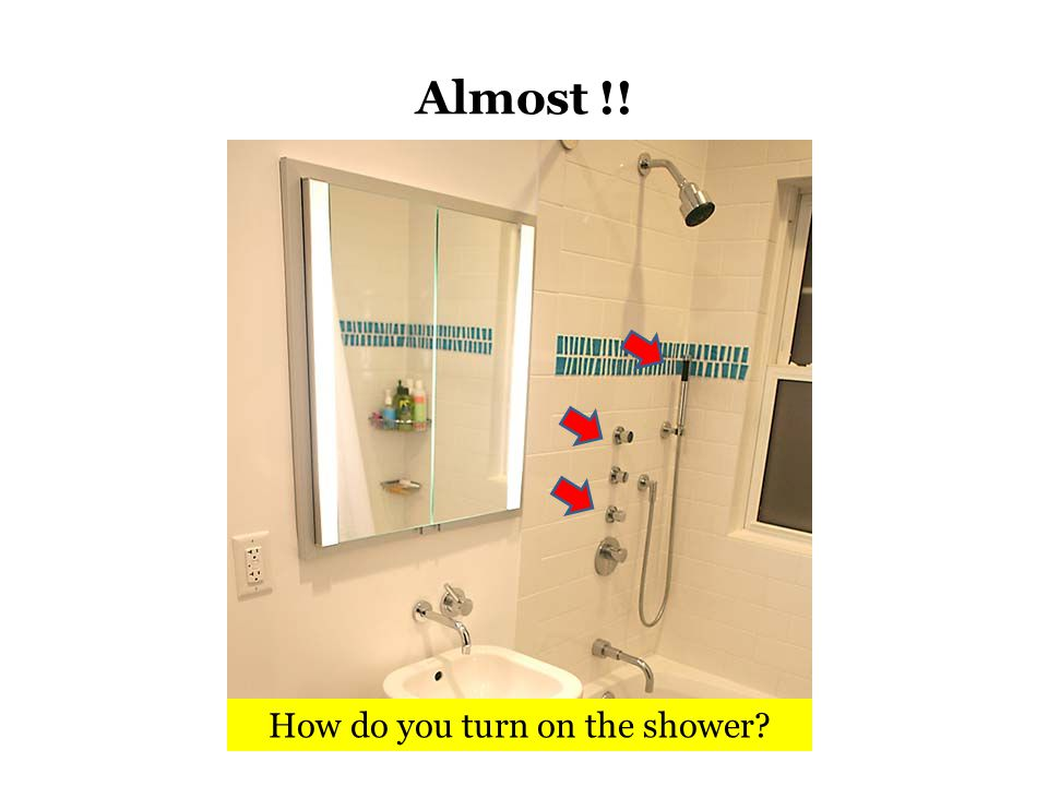 Almost !! How do you turn on the shower?