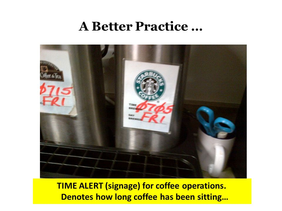 A Better Practice … TIME ALERT (signage) for coffee operations.