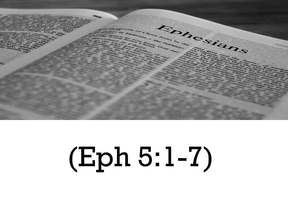 (Eph 5:1-7)