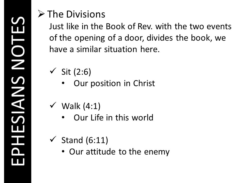 EPHESIANS NOTES  The Divisions Just like in the Book of Rev. with the two events of the opening of a door, divides the book, we have a similar situat