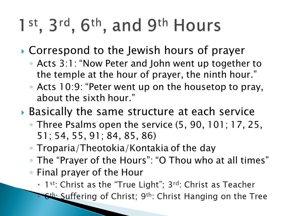 " Correspond to the Jewish hours of prayer ◦ Acts 3:1: ""Now Peter and John went up together to the temple at the hour of prayer, the ninth hour."" ◦ Ac"