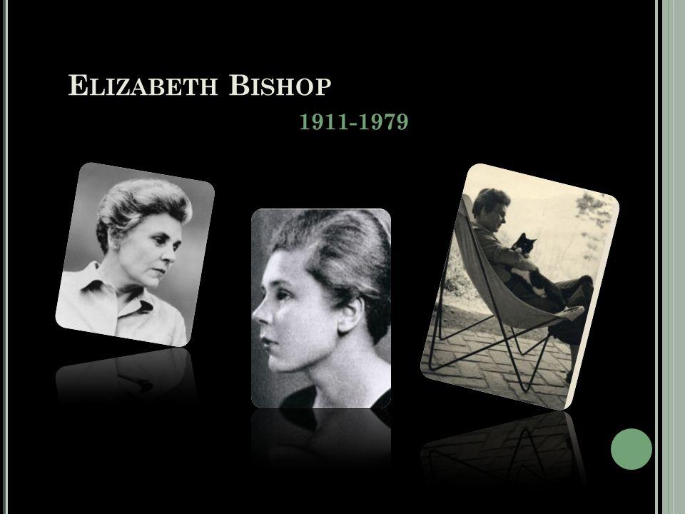E LIZABETH B ISHOP 1911-1979