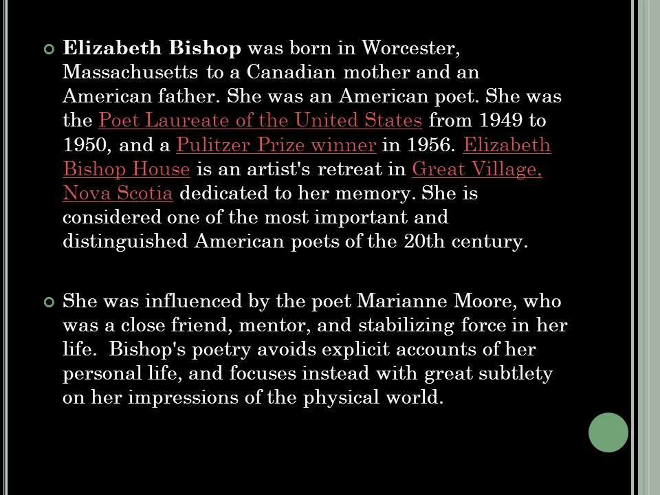 Elizabeth Bishop was born in Worcester, Massachusetts to a Canadian mother and an American father.