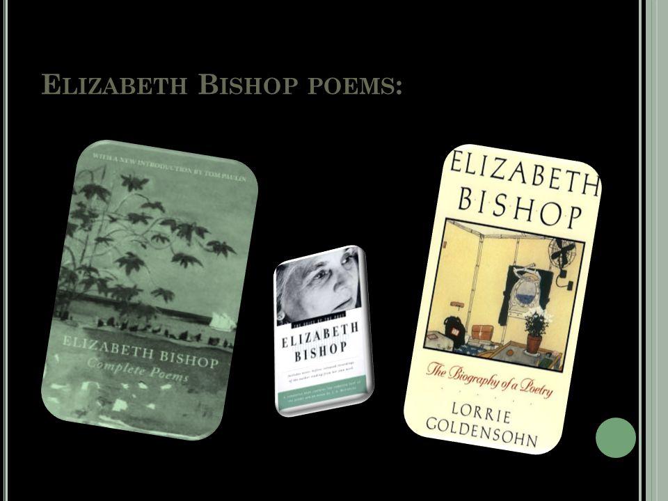 E LIZABETH B ISHOP POEMS :