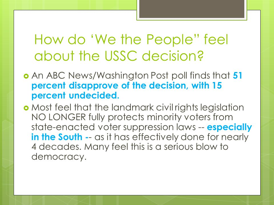"How do 'We the People"" feel about the USSC decision?  An ABC News/Washington Post poll finds that 51 percent disapprove of the decision, with 15 perc"