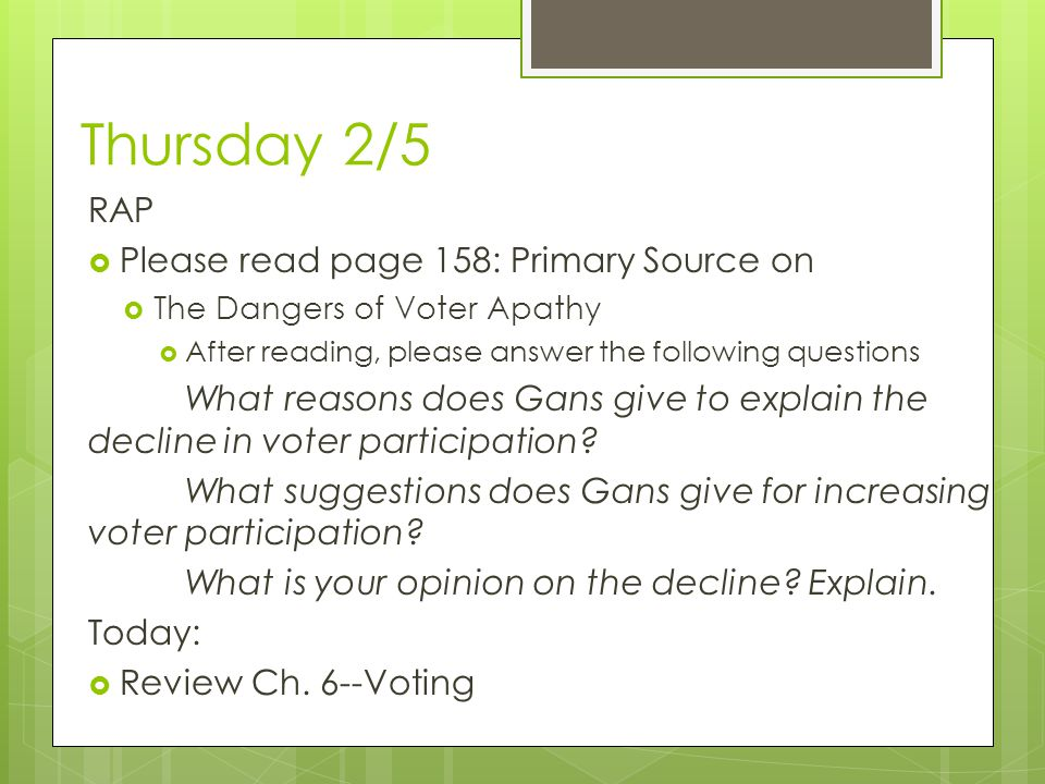 Thursday 2/5 RAP  Please read page 158: Primary Source on  The Dangers of Voter Apathy  After reading, please answer the following questions What r