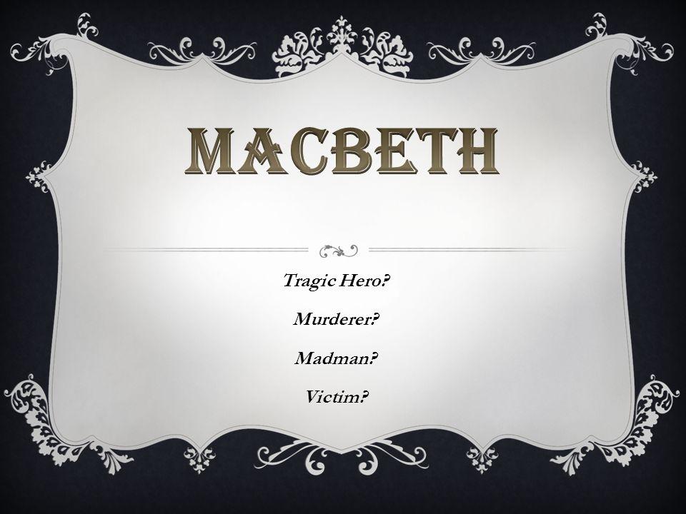 THE TRAGIC HERO MACBETH – THE TRAGIC HERO What is a tragic hero .