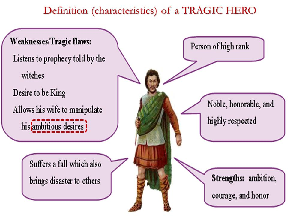 is If you believe that Macbeth is a TRAGIC HERO prove you will need to find scenes and quotes in the play which prove that he fits into the definition of a TRAGIC HERO
