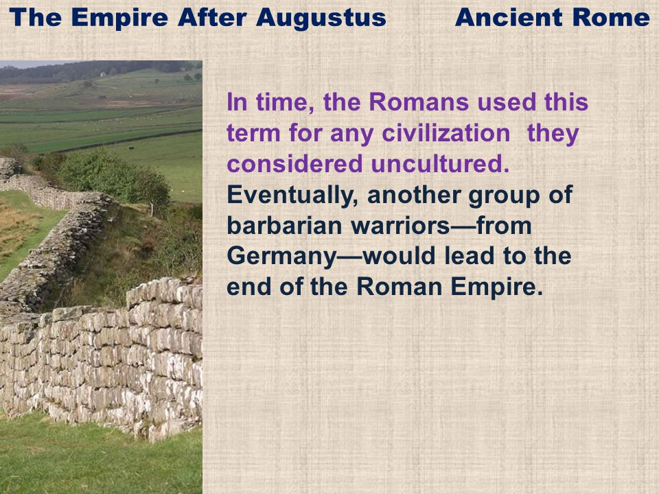 In time, the Romans used this term for any civilization they considered uncultured.