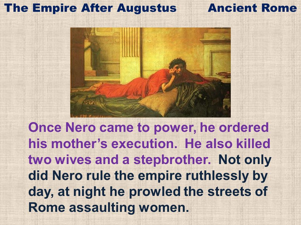Once Nero came to power, he ordered his mother's execution.