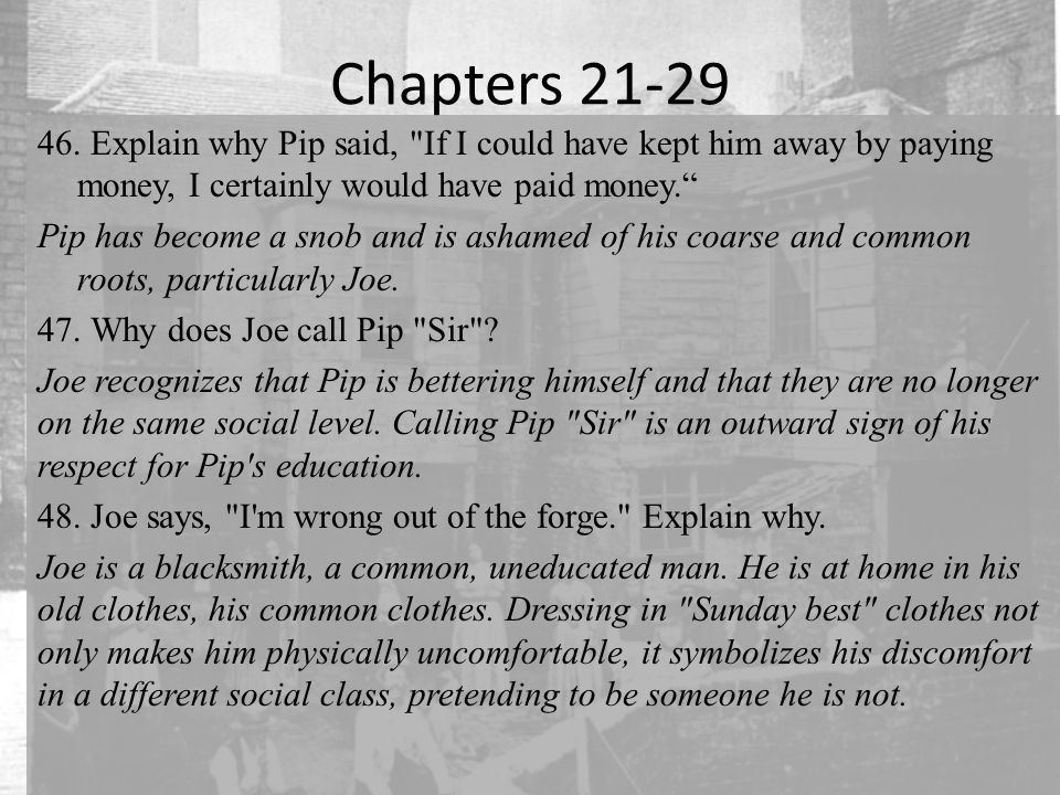 Chapters 21-29 46. Explain why Pip said,